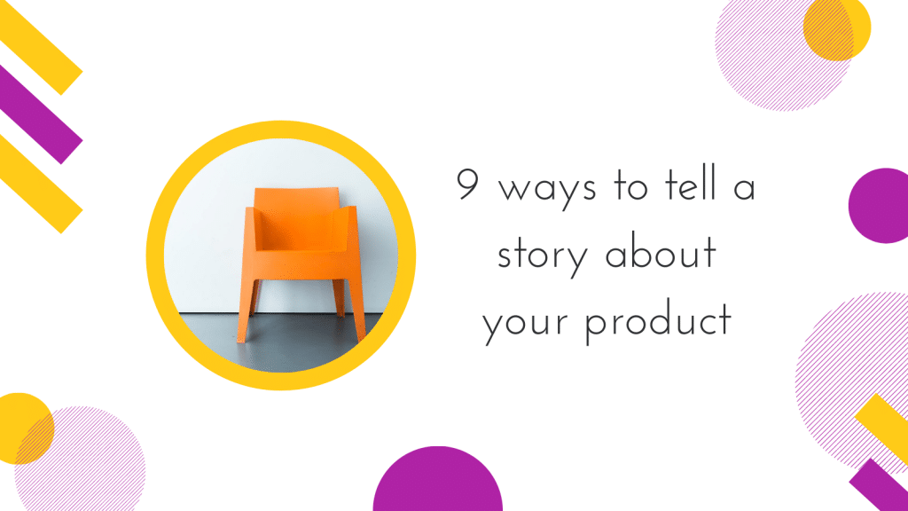 9 ways to tell a story about your product