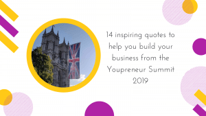 14 inspiring quotes to help you build your business from the Youpreneur Summit 2019