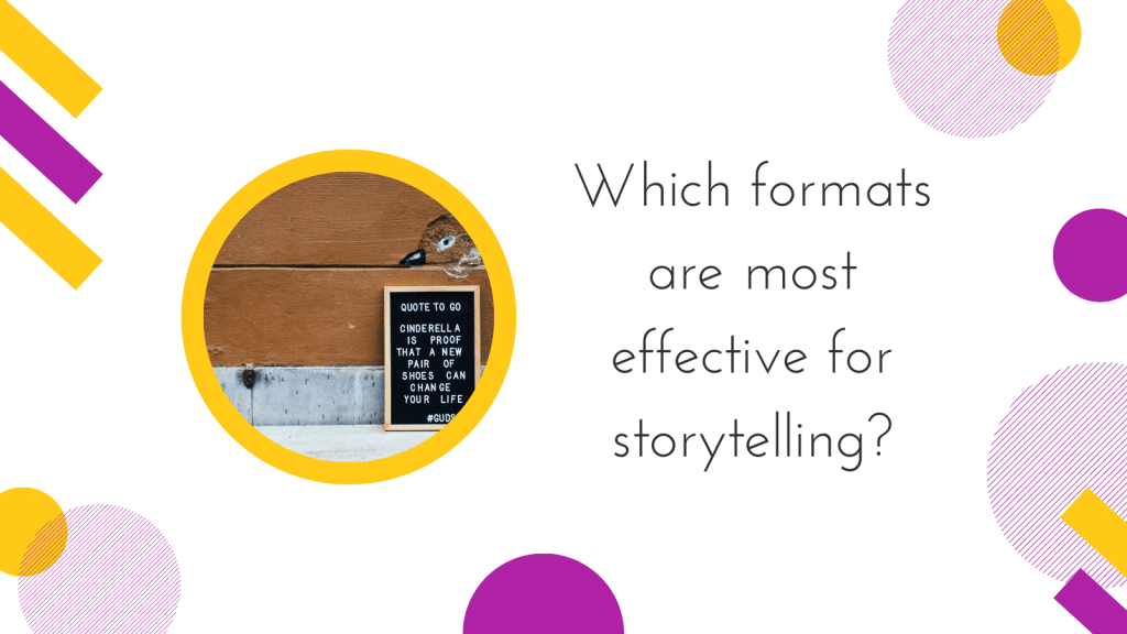 Which formats are most effective for storytelling