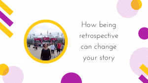 A graphic with the title How being retrospective can change your story