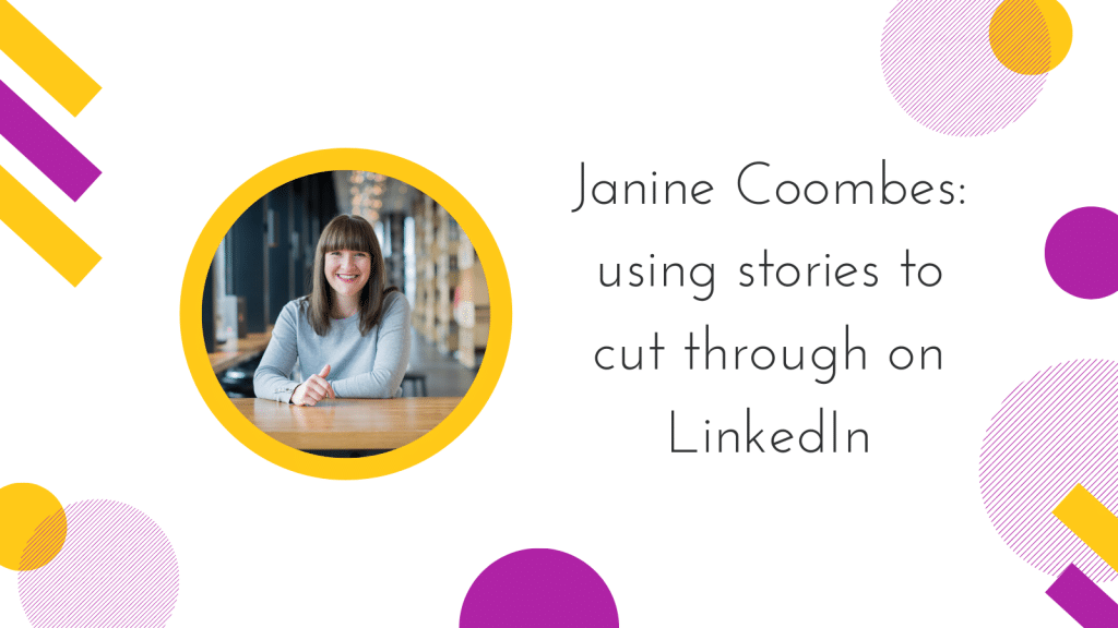 Janine Coombes: using stories to cut through on LinkedIn