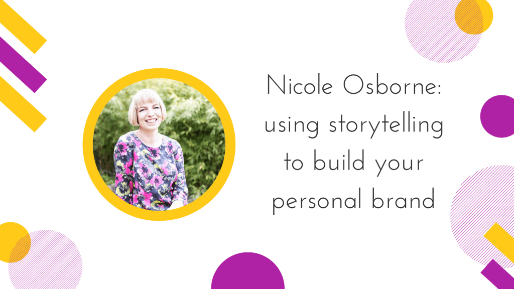 Nicole Osborne: using storytelling to build your personal brand