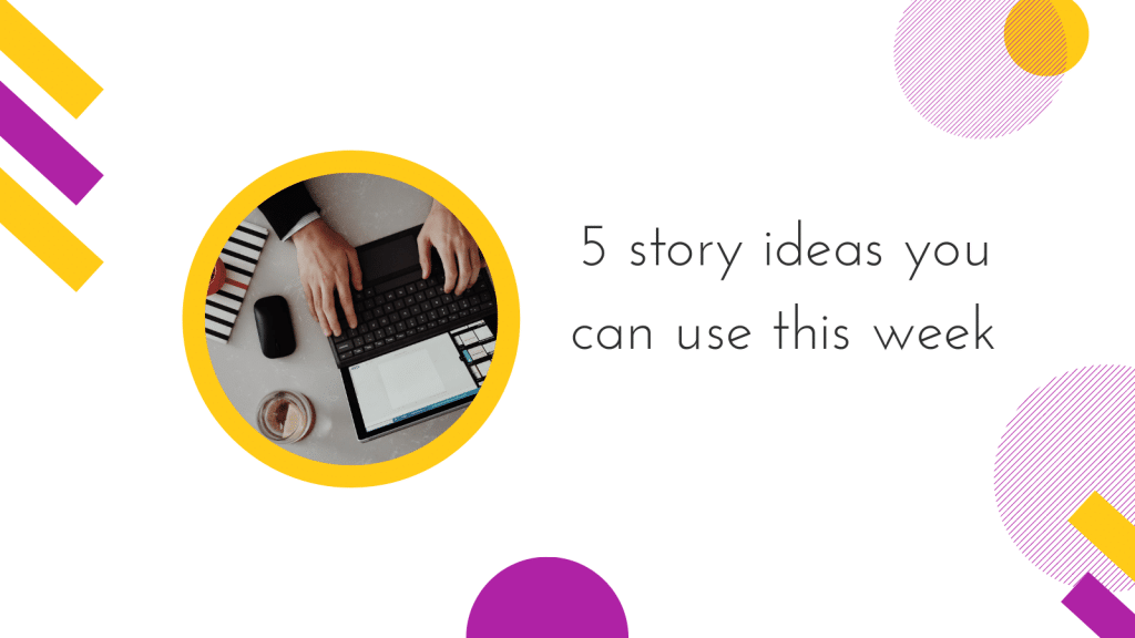 Cover image for 5 story ideas you can use this week