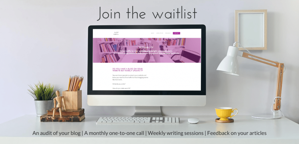 Join the waitlist for Blogability. An audit of your blog | A monthly one-to-one call | Weekly writing sessions | Feedback on your articles. The photo shows a computer screen.