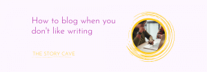 How to blog when you don't like writing