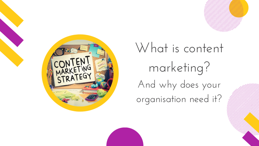 What is content marketing and why does your organisation need it?
