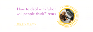 How to deal with 'what will people think?' fears