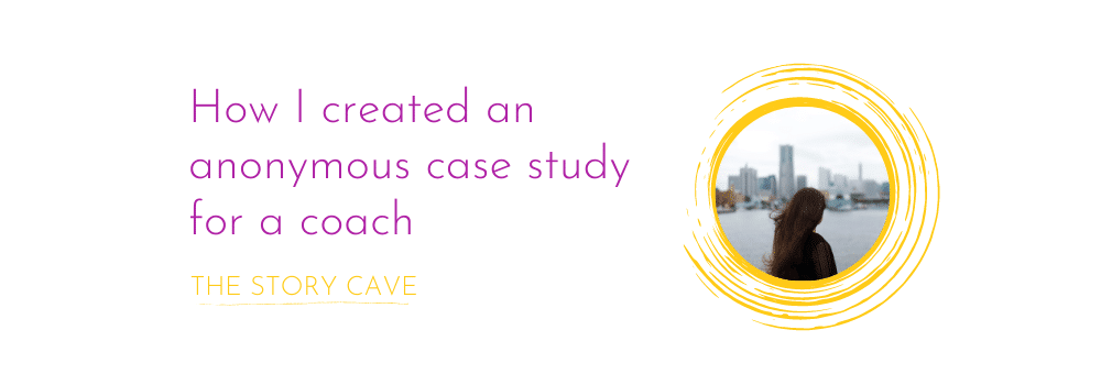 How I created an anonymous case study for a coach