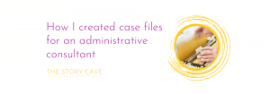 How I created case files for an administrative consultant