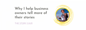 Why I help business owners tell more of their stories